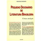 Pequeno Dicionario da Literatura Brasileira - Massaud Moises