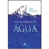 Uso Inteligente da Água - Aldo da C. Reboucas