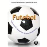 Futebol Treinamento Desportivo de Alto Rendimento - Antonio Carlos Gomes, Juvenilson de Souza