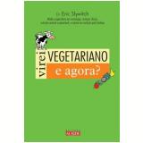Virei Vegetariano e Agora? - Eric Slywitch