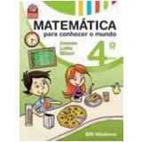 Matemática: Para Conhecer o Mundo  (4º Ano) - Luiz Márcio Imenes