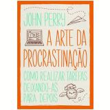 A  Arte da Procrastina��o - John Perry