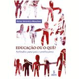 Educação ou o quê? (Ebook) - Anna Veronica Mautner