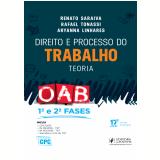 Direito E Processo Do Trabalho - Teoria - OAB (1ª E 2ª Fases) - Renato Saraiva, Rafael Tonassi, Aryanna Linhares