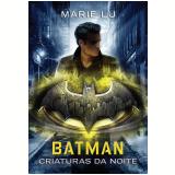 Batman - Criaturas da Noite - Marie Lu