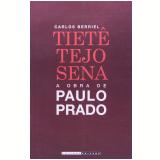 Tietê, Tejo, Sena - A Obra de Paulo Prado - Carlos Eduardo Ornelas