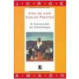 Vida de Luis Carlos o Cavaleiro da Esperan�a 37� Edi��o - Jorge Amado