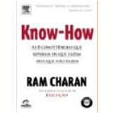 Know-How as 8 Compet�ncias Que Separam os Que Fazem Acontecer dos Que N�o Fazem - Ram Charan