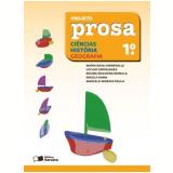 Projeto Prosa Ciências / História / Geografia - 1º Ano - Ensino Fundamental I - Angela Rama, Regina Nogueira Borella, MaÍra Rosa Carnevalle ...