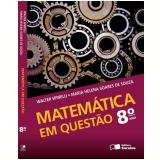 Matem�tica Em Quest�o - 8� Ano - Ensino Fundamental II - Maria Helena Soares de Souza, Walter Spinelli