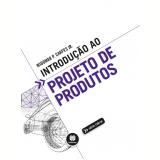 Introdução Ao Projeto De Produtos - Widomar P. Carpes Jr.