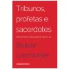 Tribunos, profetas e sacerdotes (Ebook)