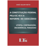 Constitui�ao Federal Pela Ec 45 E A Reforma Do - Jose Salem Neto