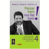 Pensar Bem Nos Faz Bem! (Vol. 4) - Mario Sergio Cortella