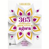 365 Reflexões Para Viver o Agora - Flavia Melissa