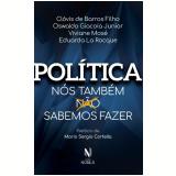 Política - Nós Também (Não) Sabemos Fazer - Viviane Mose, Clóvis De Barrosc Filho, Owasldo Giacoia Junior ...