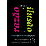 Entre a Razão e a Ilusão - Jorge Cândido de Assis, Rodrigo Bressan, Cecilia Cruz Villares