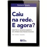 Caiu Na Rede, E Agora? Gestao E Gerenciamento De Crises Nas Redes Sociais - Patricia B. Teixeira