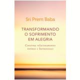 Transformando o Sofrimento em Alegria - Sri Prem Baba