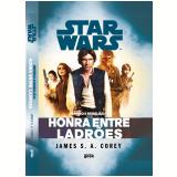 Star Wars - Império e Rebelião - Honra Entre Ladrões - James S. A. Corey