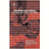 Aprendendo Com o Trabalho - 25 Anos da Escola Zé Peão - Timothy Denis Ireland, Eduardo Jorge Lopes Da Silva, Lindemberg Medeiros De Araújo