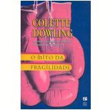 O Mito da Fragilidade - Colette Dowling