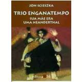 Trio Enganatempo: Sua Mãe era uma Neanderthal