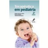 Terapêutica em Pediatria - Fabio Ancona Lopez, Flavio Giribela, Tulio Konstantyner