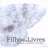 Filho Dos Livres - Filosofias Variadas No Tempo - Veleiro Prod. Art. Musicais E Com. Ltda (CD) -