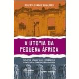 Utopia Da Pequena Africa, A - Projetos Urbanistos Patrimonios E Conflitos Na Zona Portuaria Carioca - Roberta Sampaio Guimaraes