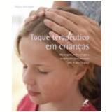 Toque Terapeutico Em Crianças Massagem, Reflexologia E Acupressao Para Crianças - Mary Atkinson