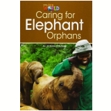 Our World 3- Reader 1 - Caring For Elephant Orphans - Jill Korey O'sullivan