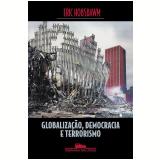 Globalização, Democracia e Terrorismo - Eric Hobsbawm