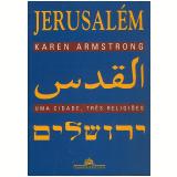 Jerusalém: Uma Cidade, Três Religiões - Karen Armstrong