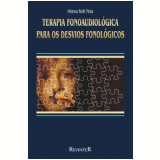 Terapia Fonoaudiológica para os Desvios Fonológicos - Helena Bolli Mota