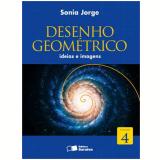 Desenho Geométrico 4 - Ensino Fundamental II - Sonia Jorge