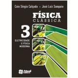 Física Clássica Volume 3 - Ensino Médio - Caio Sergio Calcada, José Luiz Sampaio