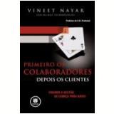 Primeiro Os Colaboradores, Depois Os Clientes - Vineet Nayar