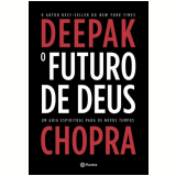 O Futuro de Deus - Deepak Chopra