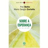 Sobre a esperança: Diálogo (Ebook) - Mario Sergio Cortella