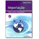 Importação: Práticas, Rotinas E Procedimentos - Aquiles Vieira