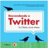Desvendando o Twitter - Sarah Milstein, Tim O'Reilly