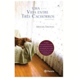 Uma Vida entre Três Cachorros - Abigail Thomas