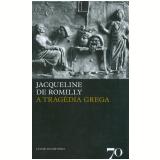 A Tragédia Grega - Jacqueline de Romilly