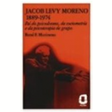 Jacob Levy Moreno 1889-1974 - Rene F. Marineau
