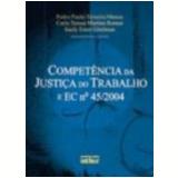 Compet�ncia da Justi�a do Trabalho e Ec N� 45/2004 - Carla Teresa Martins Romar, Pedro Paulo Teixeira Manus, Suely Ester Gitelman