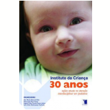Instituto da Criança 30 Anos - Ana Paula Alves da Silva, Maria JosÉ Paro Forte, Regina CÉlia Turola Passos Juliani