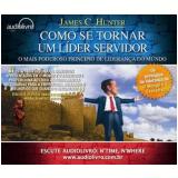 Como Se Tornar um L�der Servidor - James C. Hunter, Antonio Moreno