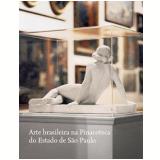 Arte Brasileira na Pinacoteca do Estado de São Paulo - Taisa Helena Palhares
