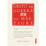 Grito de Guerra da Mãe-Tigre  - Amy Chua